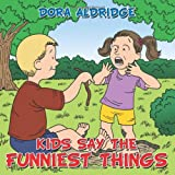 Kids Say the Funniest Things, Dora Aldridge, 1477201602