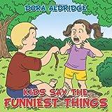 Kids Say the Funniest Things, Dora Aldridge, 1477201602
