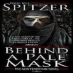 Behind a Pale Mask: The New Ferryman Novel | Wayne Kyle Spitzer