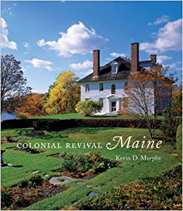 Colonial Revival Maine Kevin Murphy Earle G Shettleworth Jr