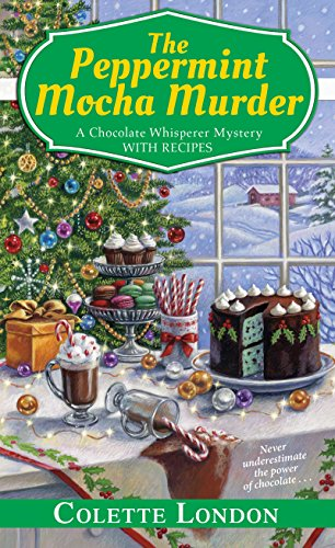 The Peppermint Mocha Murder (A Chocolate Whisperer Mystery) by [London, Colette]