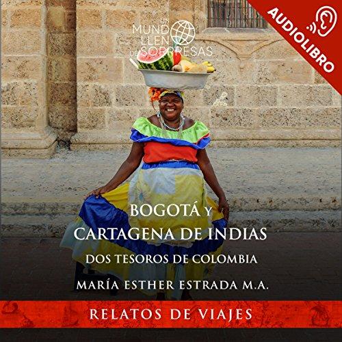Bogotá y Cartagena de Indias: Dos tesoros de Colombia