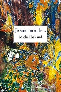 Je suis mort le..., Bavaud, Michel