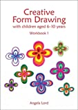 Creative Form Drawing: With Children Aged 6-10 Workbook 1