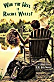 Who the Hell Is Rachel Wells?, J. R. Greenwell Greenwell, 1937627128