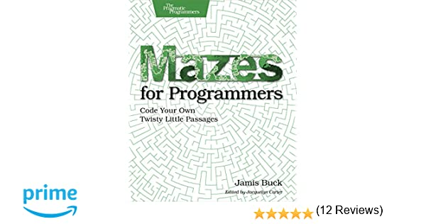 Mazes for Programmers: Code Your Own Twisty Little Passages: Jamis ...