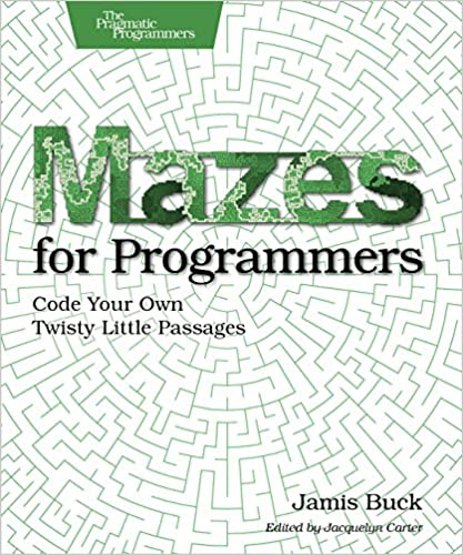 Mazes for programmers code your own twisty little passages 1 mazes for programmers code your own twisty little passages 1 jamis buck ebook amazon fandeluxe PDF