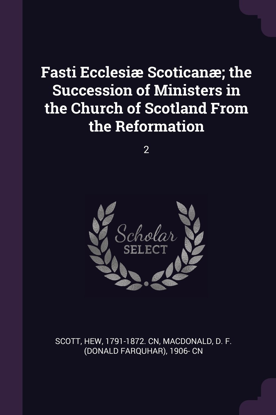 Download Fasti Ecclesiæ Scoticanæ; The Succession of Ministers in the Church of Scotland from the Reformation: 2 pdf