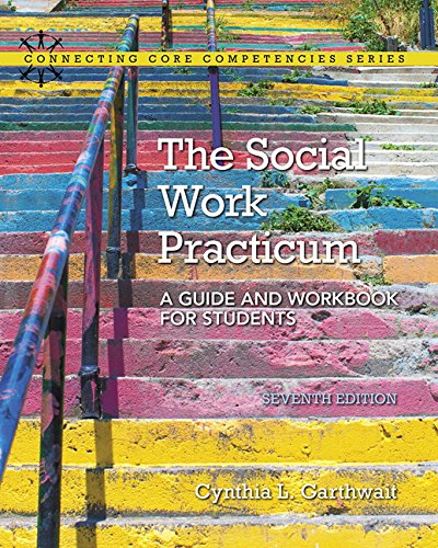 The Social Work Practicum: A Guide and Workbook for Students (7th Edition) (Connecting Core Competencies) (The Change Process In Social Work Practice)
