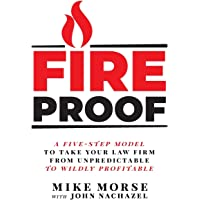 Fireproof: A Five-Step Model to Take Your Law Firm from Unpredictable to Wildly Profitable
