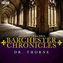 Anthony Trollope's The Barchester Chronicles: Dr Thorne (Dramatized) Radio/TV Program by Anthony Trollope Narrated by  full cast, Maggie Steed, Iain Glen