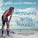 Running with Raven: The Amazing Story of One Man, His Passion, and the Community He Inspired Audiobook by Laura Lee Huttenbach Narrated by Allyson Ryan