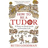 How To Be a Tudor: A Dawn-to-Dusk Guide to Everyday Life