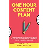 The One Hour Content Plan: The Solopreneur's Guide to a Year's Worth of Blog Post Ideas in 60 Minutes and Creating Content Th