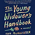 The Young Widower's Handbook: A Novel Audiobook by Tom McAllister Narrated by Kevin T. Collins
