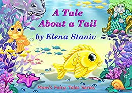 A Tale About a Tail: Bedtime, anytime story about self-esteem, friendship, loyalty and what