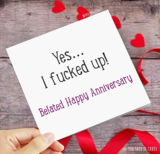 Yes I Fucked Up Belated Happy Anniversary Funny Rude Love