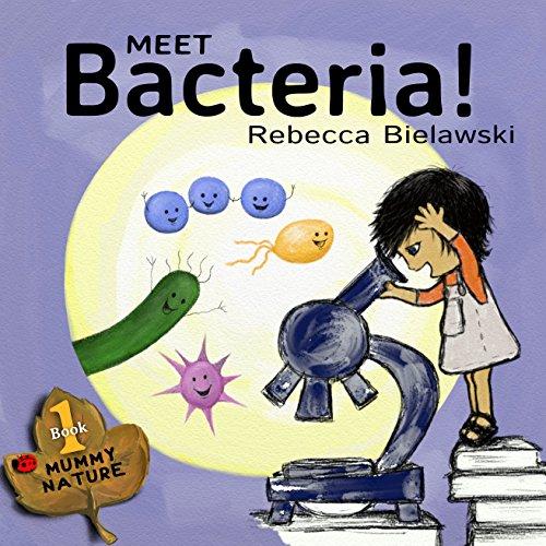 Meet Bacteria! (MUMMY NATURE  children's book series - 1)