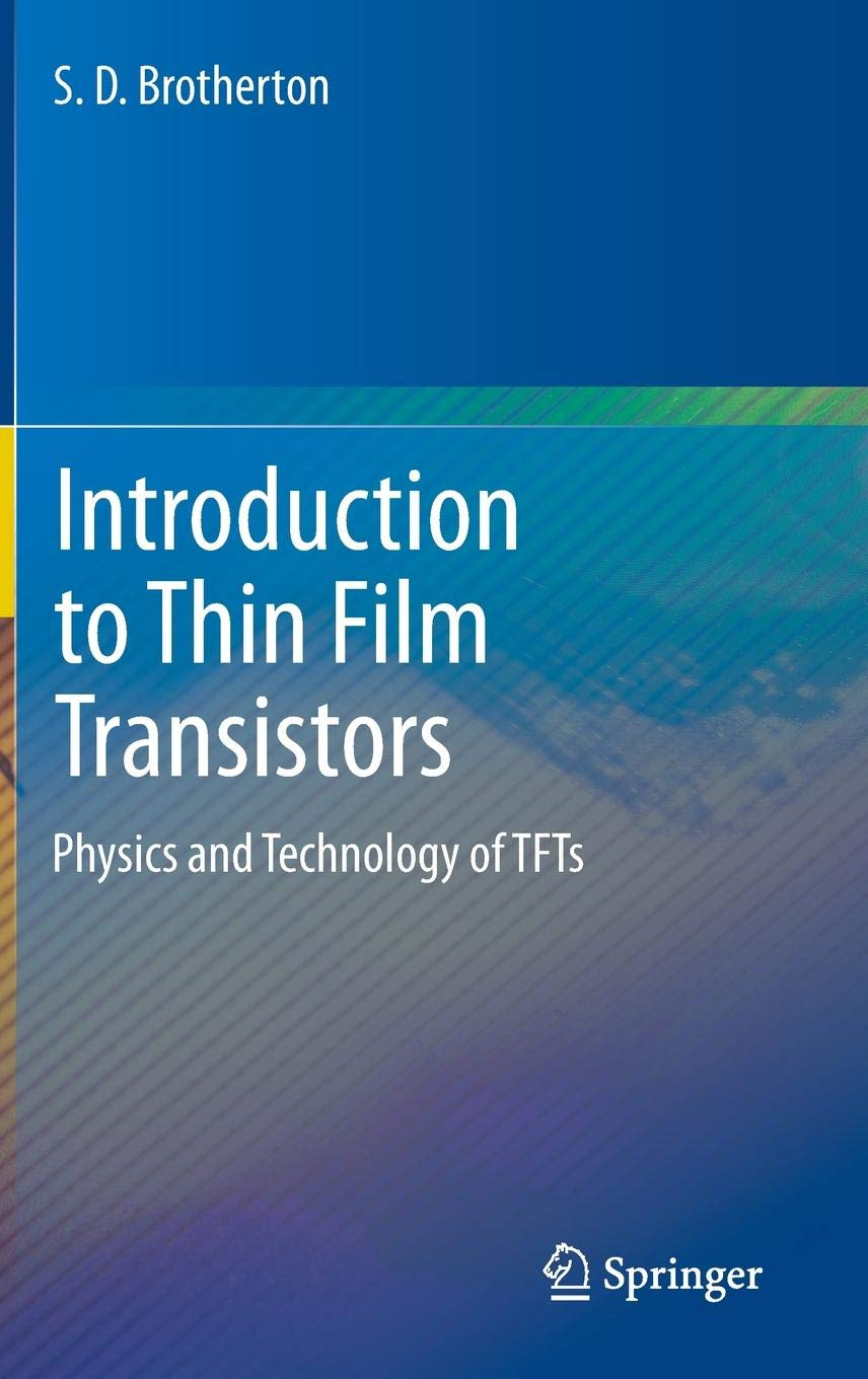 Introduction To Thin Film Transistors  Physics And Technology Of TFTs