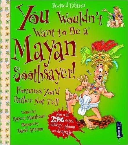 Read Online You Wouldn't Want to Be a Mayan Soothsayer PDF