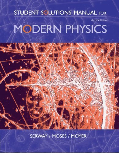 Student Solutions Manual for Serway/Moses/Moyer's Modern Physics, 3rd by Raymond A. Serway (2004-06-08)