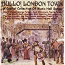 Hullo! London Town: A Capital Collection Of Music Hall Songs