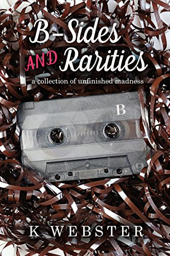 B-Sides and Rarities: A Collection of Unfinished Madness