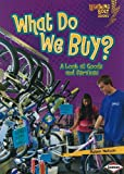 What Do We Buy?: A Look at Goods and Services (Lightning Bolt Books: Exploring Economics (Paperback))