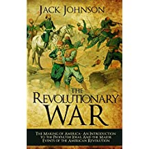 The revolutionary War: The Making of America: The Making of America- An Introduction to the People, the Ideas, And the Major Events of the American Revolution