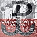 The Warsaw Uprising of 1944: The History of the Polish Resistance's Failed Attempt to Liberate Poland's Capital from Nazi Germany Audiobook by Charles River Editors Narrated by David Hubbard