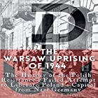 The Warsaw Uprising of 1944: The History of the Polish Resistance's Failed Attempt to Liberate Poland's Capital from Nazi Germany Hörbuch von  Charles River Editors Gesprochen von: David Hubbard