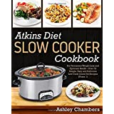 Atkins Diet Slow Cooker Cookbook: For Permanent Weight Loss and Optimum Health - Over 75 Simple and Delicious Low-Carb Recipes (Phase 1)