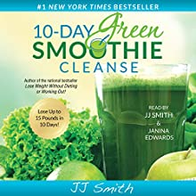 10-Day Green Smoothie Cleanse: Lose up to 15 Pounds in 10 Days! Audiobook by JJ Smith Narrated by JJ Smith, Janina Edwards