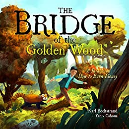 The Bridge of the Golden Wood: A Parable on How to Earn Money by [Beckstrand, Karl]
