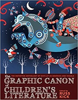 Book The Graphic Canon of Children's Literature: The World's Greatest Kids' Lit as Comics and Visuals (The Graphic Canon Series)