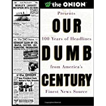 Our Dumb Century: The Onion Presents 100 Years of Headlines from America's Finest News Source