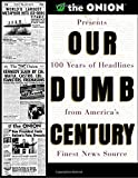 img - for Our Dumb Century: The Onion Presents 100 Years of Headlines from America's Finest News Source book / textbook / text book
