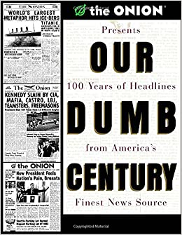 5fa8a1327 Our Dumb Century: The Onion Presents 100 Years of Headlines from ...