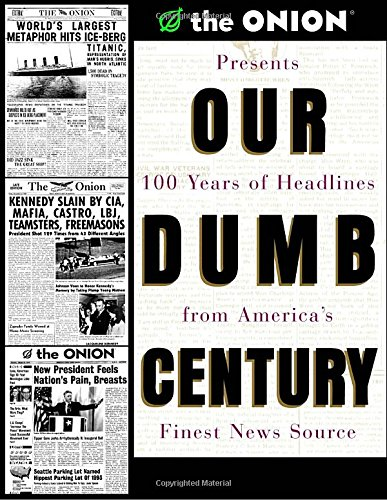 Our Dumb Century: The Onion Presents 100 Years of Headlines from America's Finest News Source (Entertainment Headline)