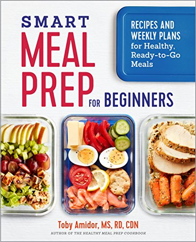 Smart Meal Prep for Beginners: Recipes and Weekly Plans for Healthy, Ready-to-Go Meals (Eating Plan For Muscle Gain And Fat Loss)