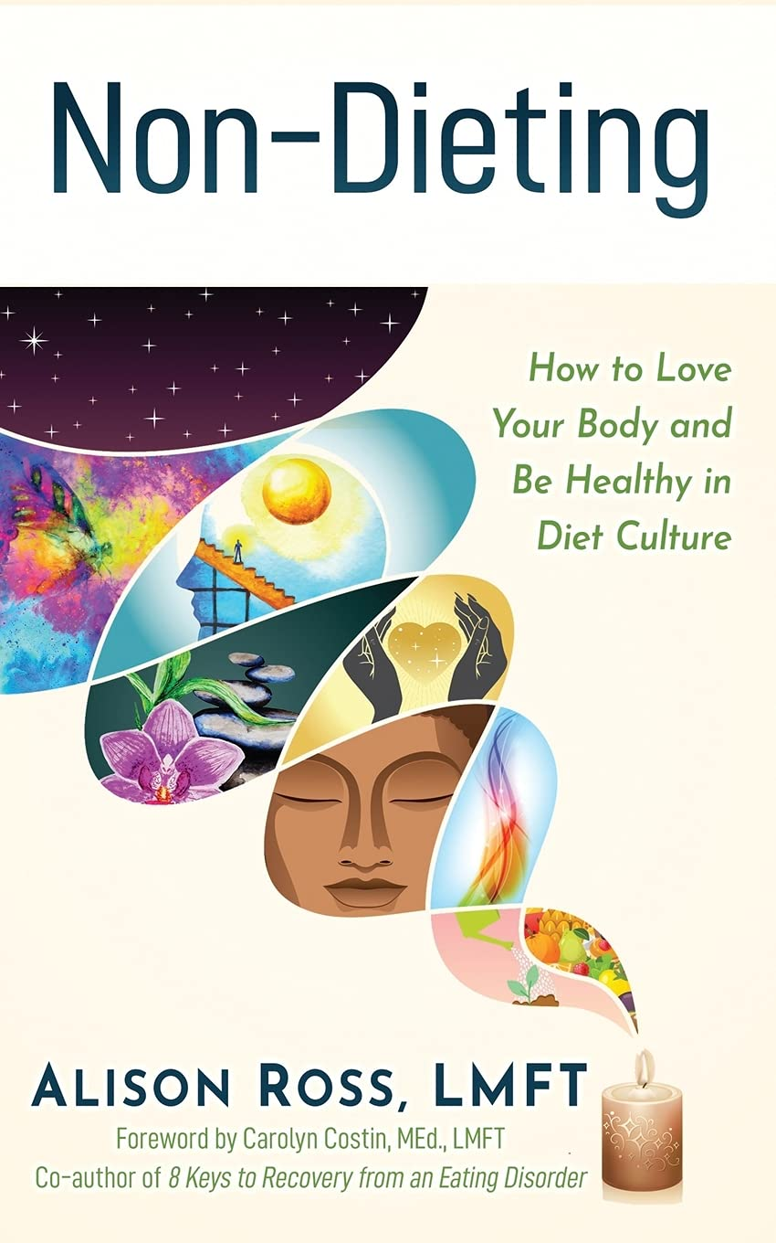 Non-Dieting: How to Love Your Body and Be Healthy in Diet Culture