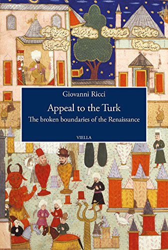 Appeal to the Turk: The Broken Boundaries of the Renaissance (Viella History, Art and Humanities Collection)