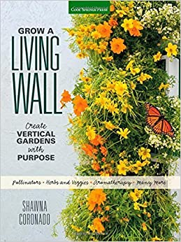 Book Grow a Living Wall: Create Vertical Gardens with Purpose: Pollinators - Herbs and Veggies - Aromatherapy - Many More by Shawna Coronado (2015-03-20)