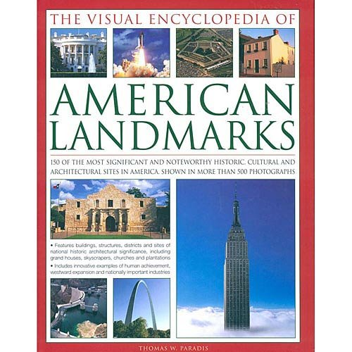The Visual Encyclopedia of American Landmarks: 150 Of The Most Significant And Noteworthy Historic, Cultural And Architectural Sites In America, Shown In More Than 500 Photographs (Architectural Usa)