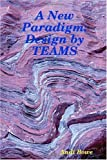 A New Paradigm: Design by TEAMS, Andi Bowe, 0557031516