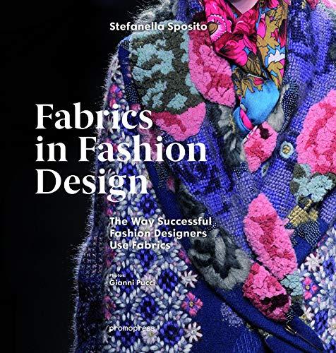 Designer Clothing Fabrics - Fabrics in Fashion Design: The Way Successful Fashion Designers Use Fabrics
