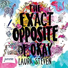 The Exact Opposite of Okay Audiobook by Laura Steven Narrated by Laura Aikman