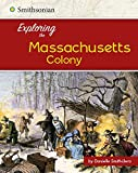 Exploring the Massachusetts Colony (Exploring the 13 Colonies)