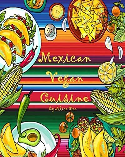 Mexican Vegan Cuisine by Alice Dee