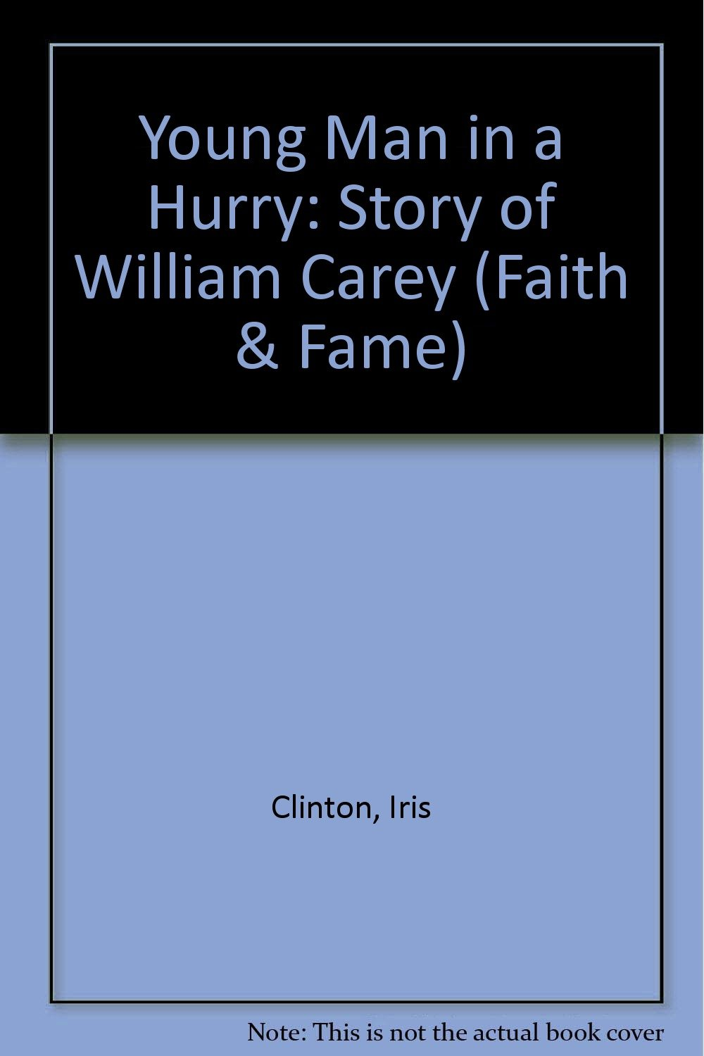 Young Man in a Hurry: Story of William Carey (Faith & Fame): Iris Clinton:  9780718825348: Amazon.com: Books